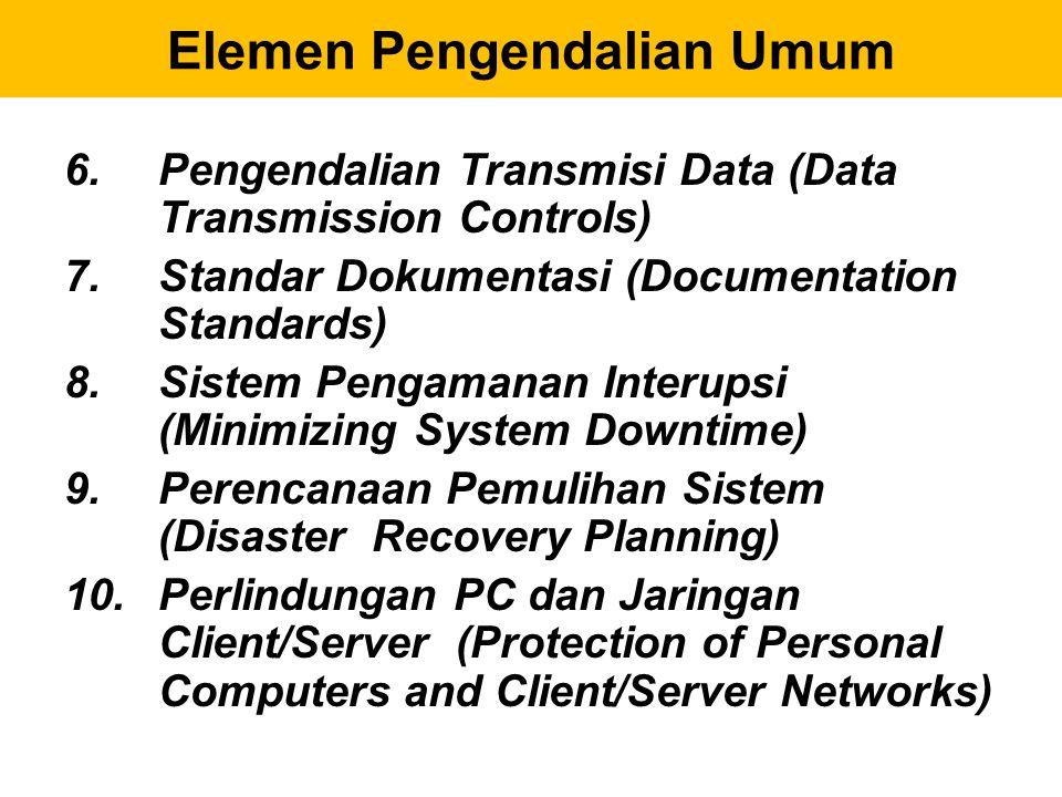 6.Pengendalian Transmisi Data (Data Transmission Controls) 7.Standar Dokumentasi (Documentation Standards) 8.Sistem Pengamanan Interupsi (Minimizing S
