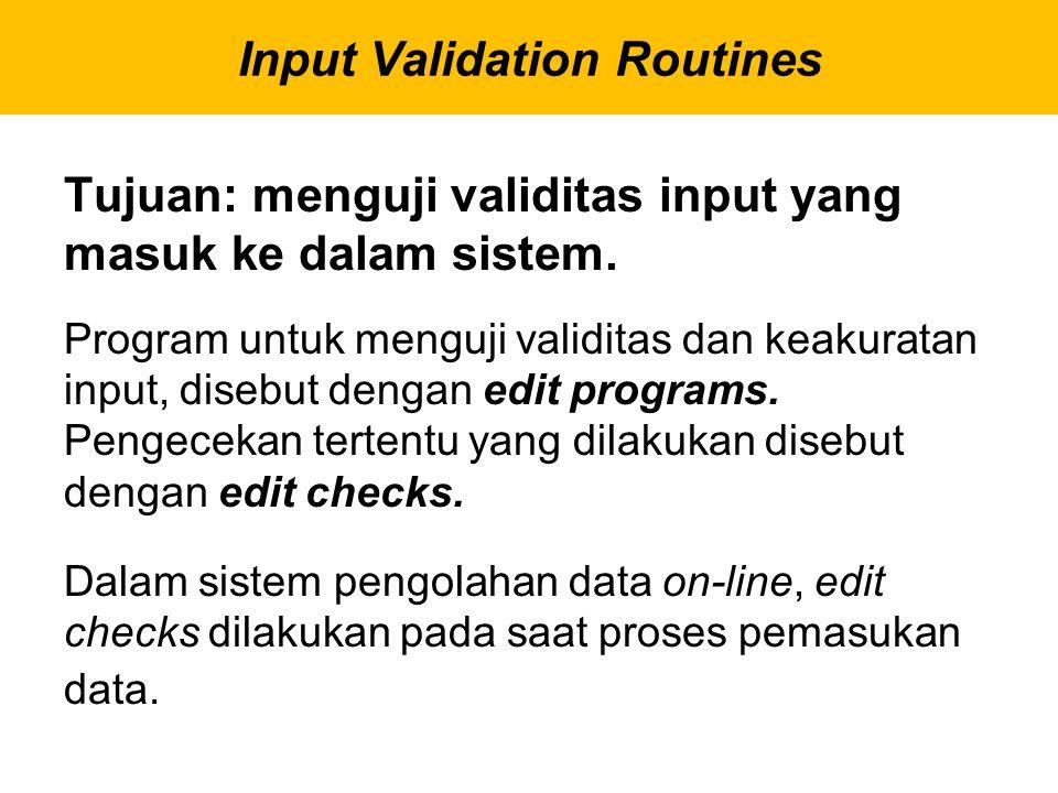 Tujuan: menguji validitas input yang masuk ke dalam sistem. Program untuk menguji validitas dan keakuratan input, disebut dengan edit programs. Pengec