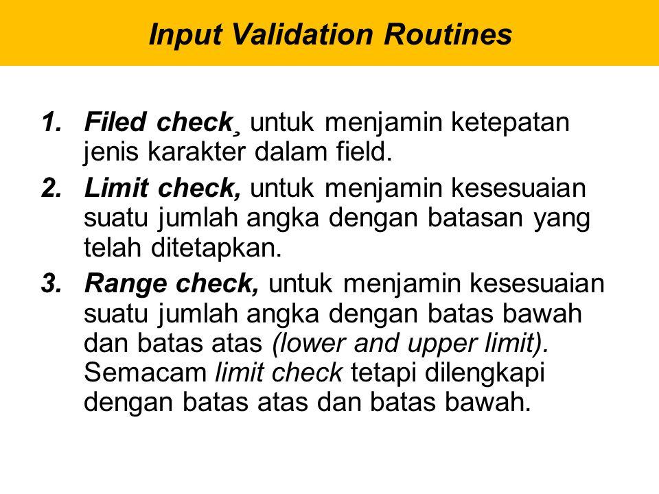 1.Filed check¸ untuk menjamin ketepatan jenis karakter dalam field. 2.Limit check, untuk menjamin kesesuaian suatu jumlah angka dengan batasan yang te