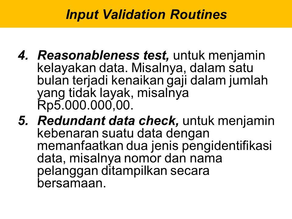 4.Reasonableness test, untuk menjamin kelayakan data. Misalnya, dalam satu bulan terjadi kenaikan gaji dalam jumlah yang tidak layak, misalnya Rp5.000