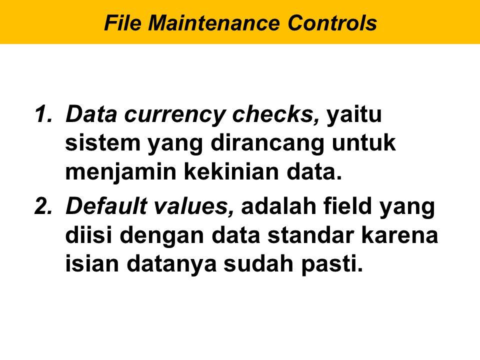 1.Data currency checks, yaitu sistem yang dirancang untuk menjamin kekinian data. 2.Default values, adalah field yang diisi dengan data standar karena