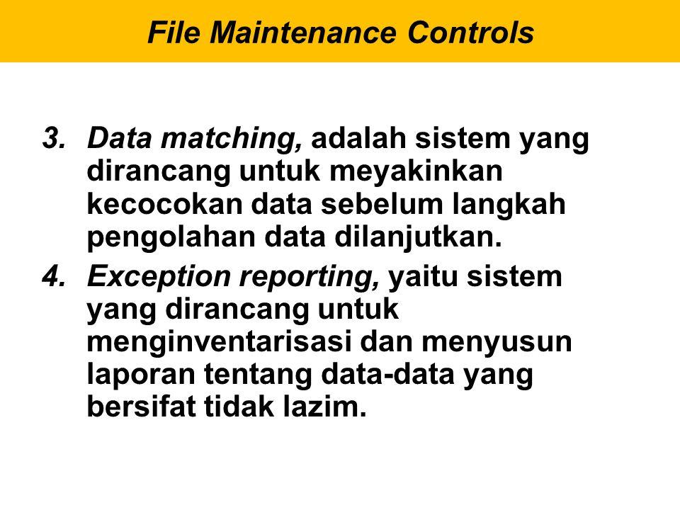 3.Data matching, adalah sistem yang dirancang untuk meyakinkan kecocokan data sebelum langkah pengolahan data dilanjutkan. 4.Exception reporting, yait