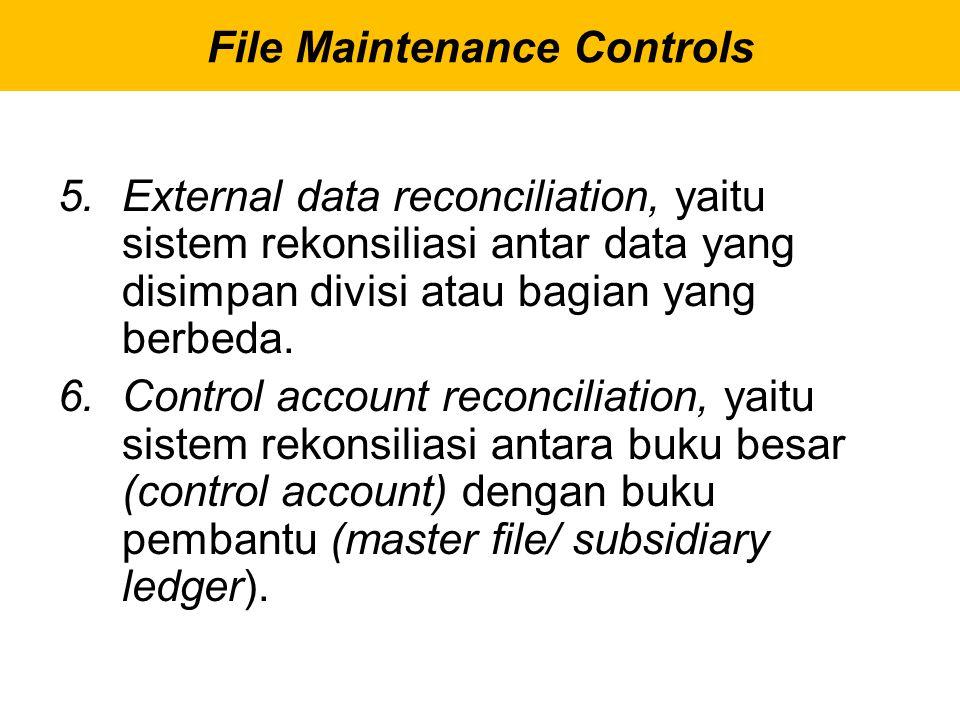 5.External data reconciliation, yaitu sistem rekonsiliasi antar data yang disimpan divisi atau bagian yang berbeda. 6.Control account reconciliation,