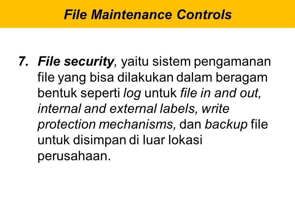 7.File security, yaitu sistem pengamanan file yang bisa dilakukan dalam beragam bentuk seperti log untuk file in and out, internal and external labels