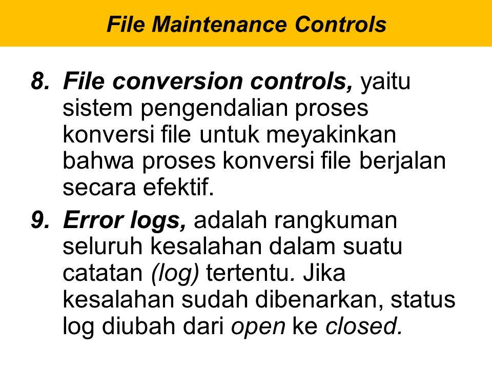 8.File conversion controls, yaitu sistem pengendalian proses konversi file untuk meyakinkan bahwa proses konversi file berjalan secara efektif. 9.Erro