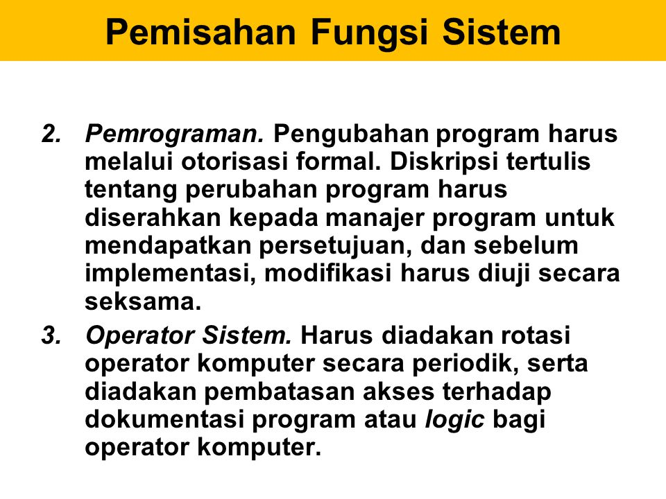 Pemisahan Fungsi Sistem 2.Pemrograman. Pengubahan program harus melalui otorisasi formal. Diskripsi tertulis tentang perubahan program harus diserahka