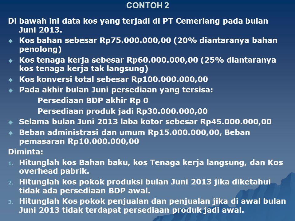 CONTOH 2 Di bawah ini data kos yang terjadi di PT Cemerlang pada bulan Juni 2013.   Kos bahan sebesar Rp75.000.000,00 (20% diantaranya bahan penolon