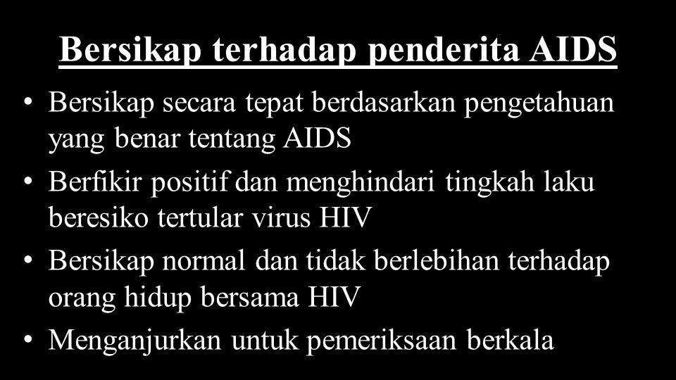 Bersikap terhadap penderita AIDS Bersikap secara tepat berdasarkan pengetahuan yang benar tentang AIDS Berfikir positif dan menghindari tingkah laku b