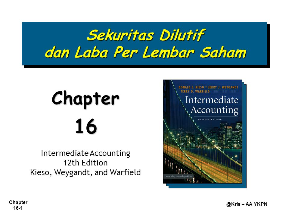 Chapter 16-1 @Kris – AA YKPN Sekuritas Dilutif dan Laba Per Lembar Saham Chapter16 Intermediate Accounting 12th Edition Kieso, Weygandt, and Warfield