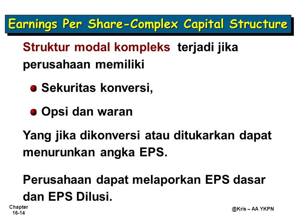 Chapter 16-14 @Kris – AA YKPN Earnings Per Share-Complex Capital Structure Struktur modal kompleks terjadi jika perusahaan memiliki Sekuritas konversi