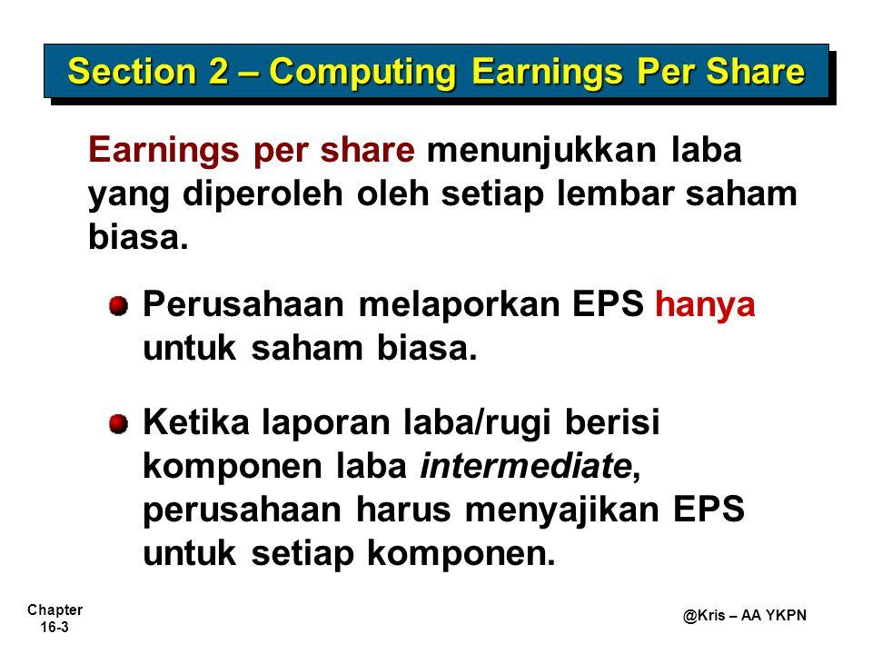 Chapter 16-3 @Kris – AA YKPN Earnings per share menunjukkan laba yang diperoleh oleh setiap lembar saham biasa. Perusahaan melaporkan EPS hanya untuk