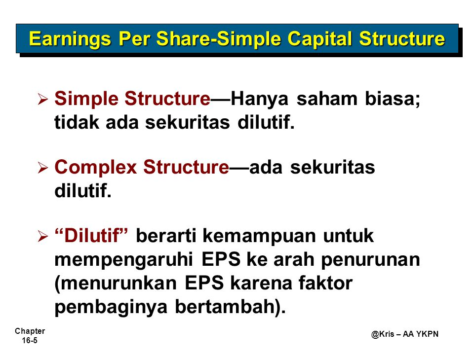 Chapter 16-5 @Kris – AA YKPN Earnings Per Share-Simple Capital Structure   Simple Structure—Hanya saham biasa; tidak ada sekuritas dilutif.   Comp