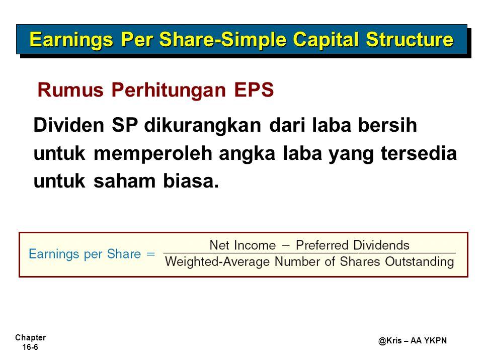 Chapter 16-6 @Kris – AA YKPN Earnings Per Share-Simple Capital Structure Rumus Perhitungan EPS Dividen SP dikurangkan dari laba bersih untuk memperole