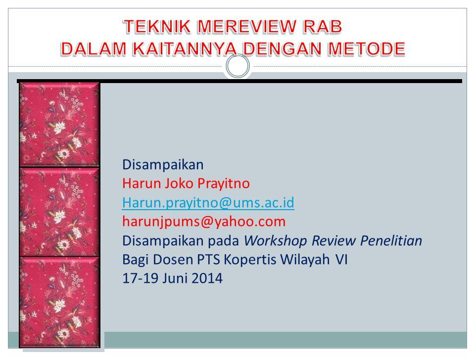 Disampaikan Harun Joko Prayitno Harun.prayitno@ums.ac.id harunjpums@yahoo.com Disampaikan pada Workshop Review Penelitian Bagi Dosen PTS Kopertis Wila