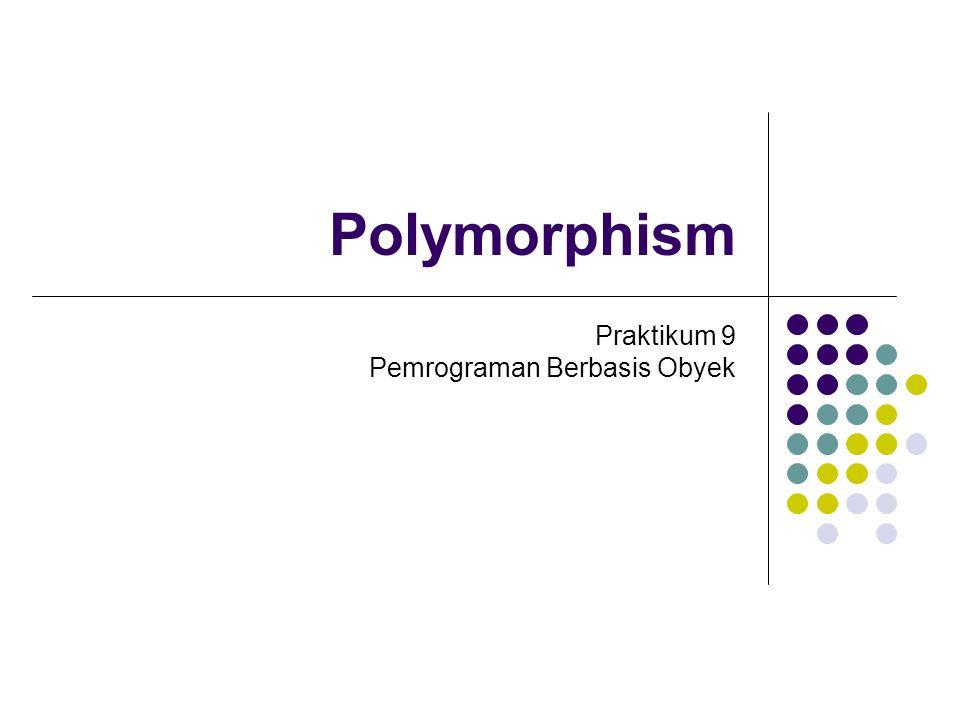 Polymorphism Praktikum 9 Pemrograman Berbasis Obyek