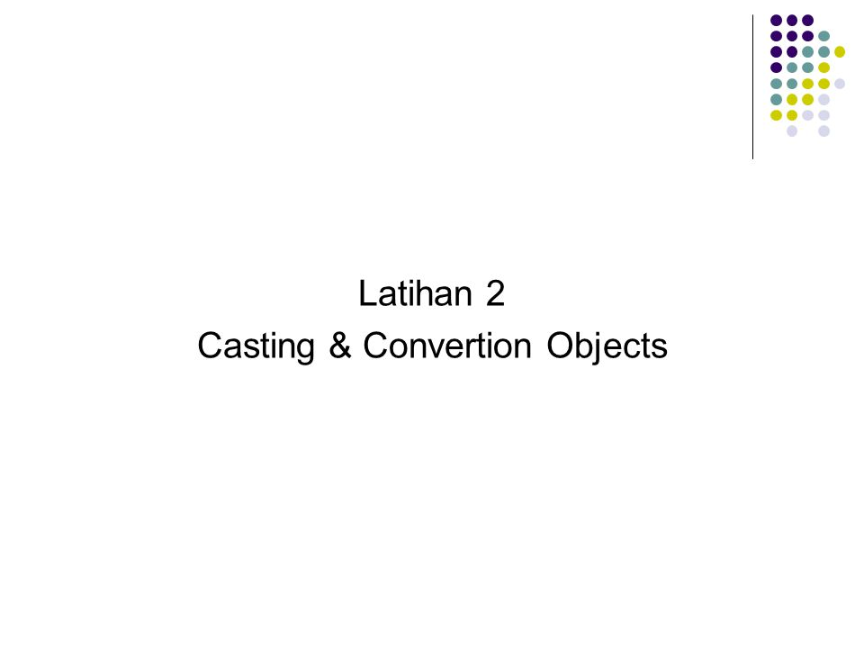 Latihan 2 Casting & Convertion Objects