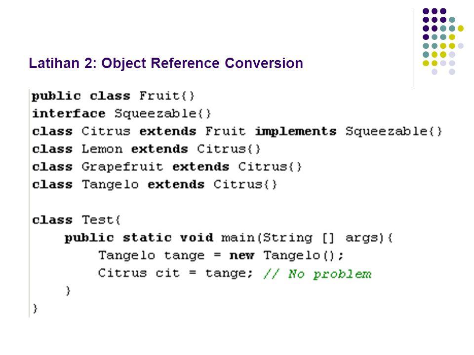 Latihan 2: Object Reference Conversion