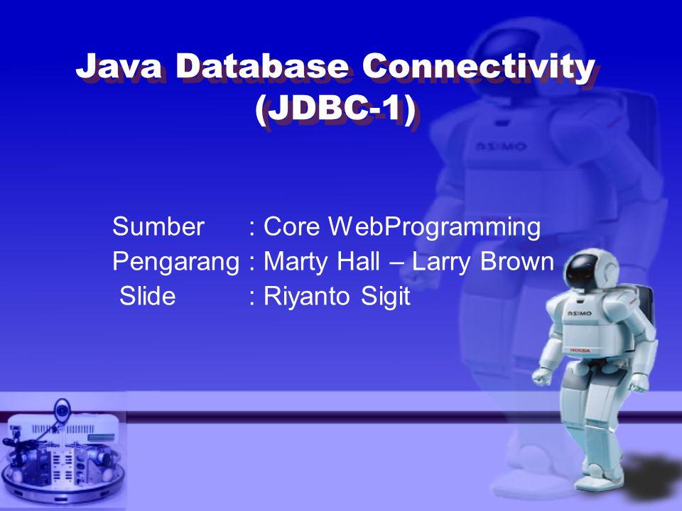 Sumber: Core WebProgramming Pengarang: Marty Hall – Larry Brown Slide : Riyanto Sigit Java Database Connectivity (JDBC-1)