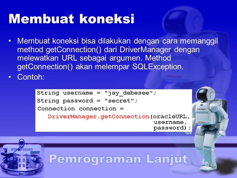 Membuat koneksi Membuat koneksi bisa dilakukan dengan cara memanggil method getConnection() dari DriverManager dengan melewatkan URL sebagai argumen.
