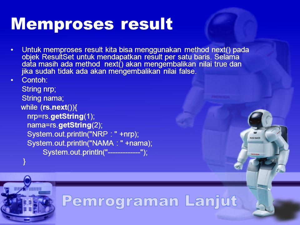 Memproses result Untuk memproses result kita bisa menggunakan method next() pada objek ResultSet untuk mendapatkan result per satu baris. Selama data