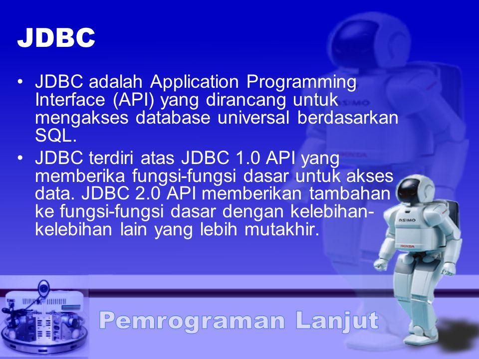 JDBC JDBC adalah Application Programming Interface (API) yang dirancang untuk mengakses database universal berdasarkan SQL. JDBC terdiri atas JDBC 1.0
