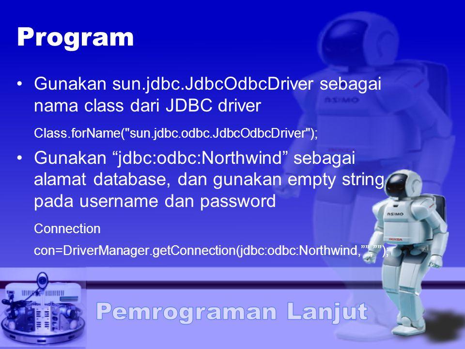 Program Gunakan sun.jdbc.JdbcOdbcDriver sebagai nama class dari JDBC driver Class.forName(