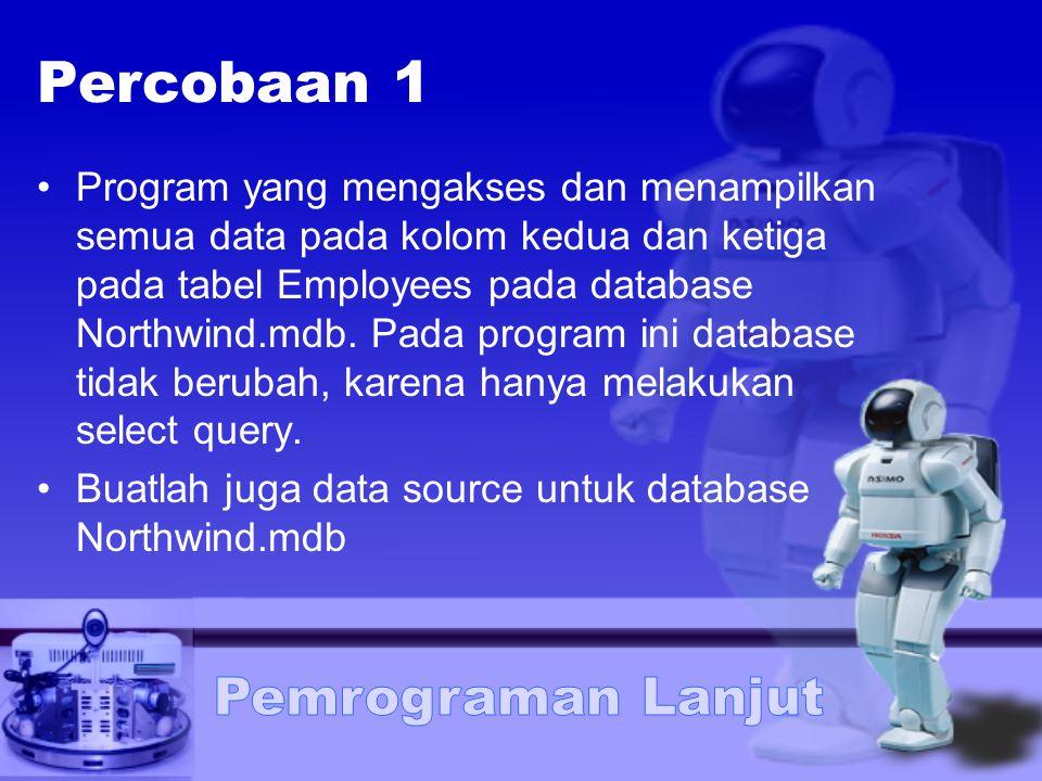 Percobaan 1 Program yang mengakses dan menampilkan semua data pada kolom kedua dan ketiga pada tabel Employees pada database Northwind.mdb. Pada progr