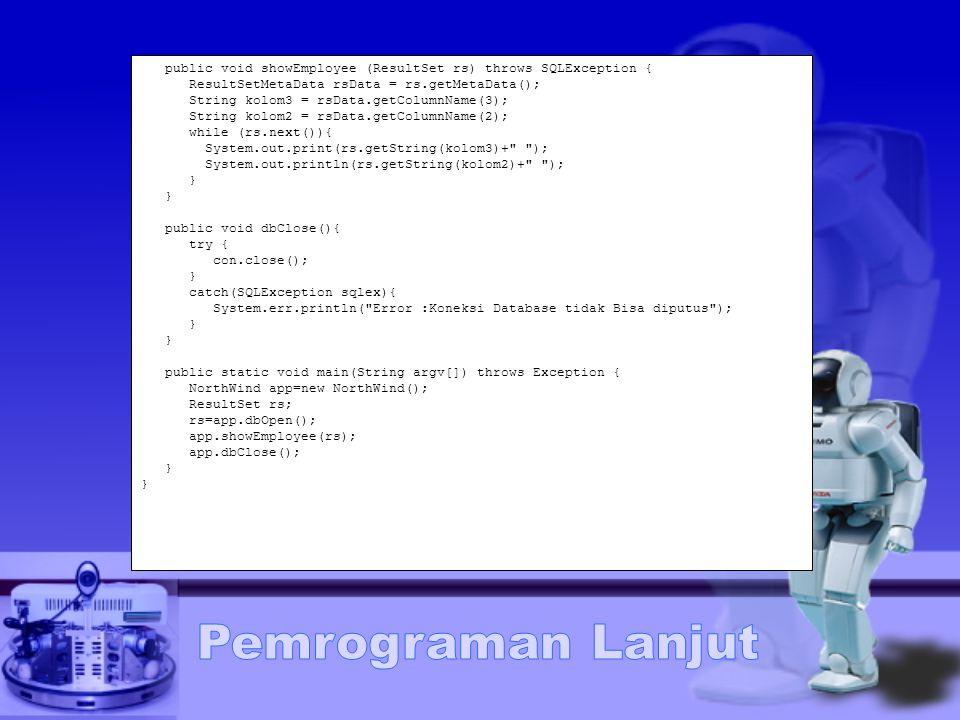 public void showEmployee (ResultSet rs) throws SQLException { ResultSetMetaData rsData = rs.getMetaData(); String kolom3 = rsData.getColumnName(3); St
