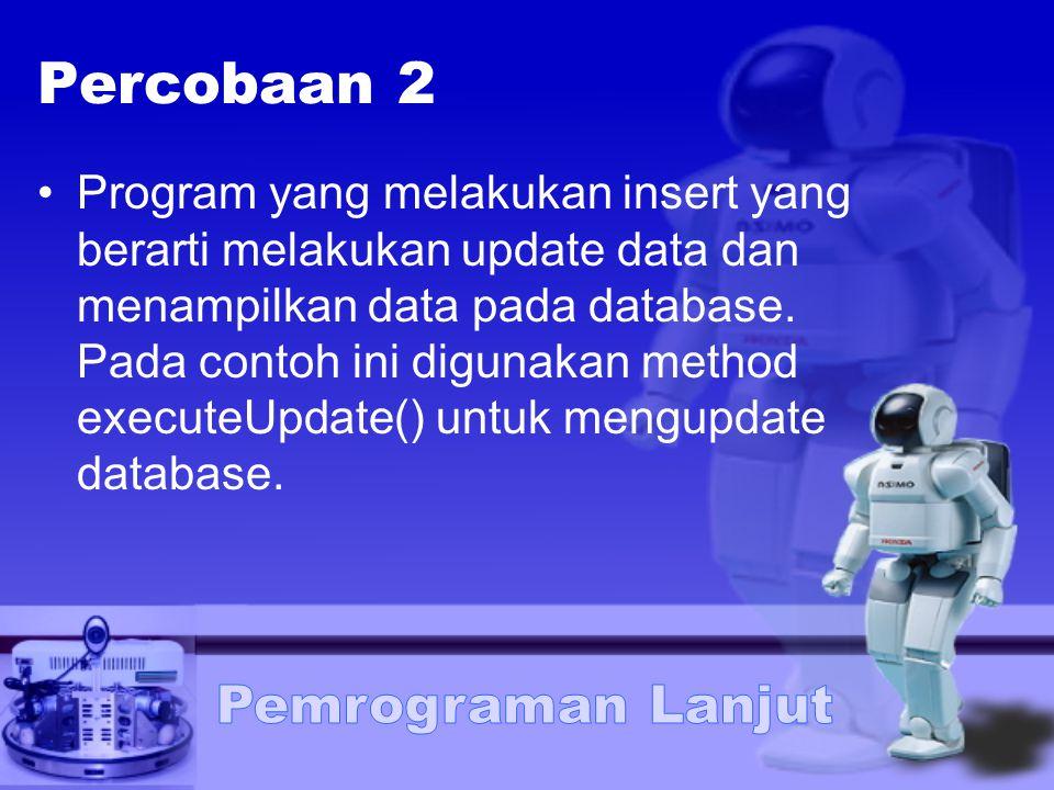 Percobaan 2 Program yang melakukan insert yang berarti melakukan update data dan menampilkan data pada database. Pada contoh ini digunakan method exec
