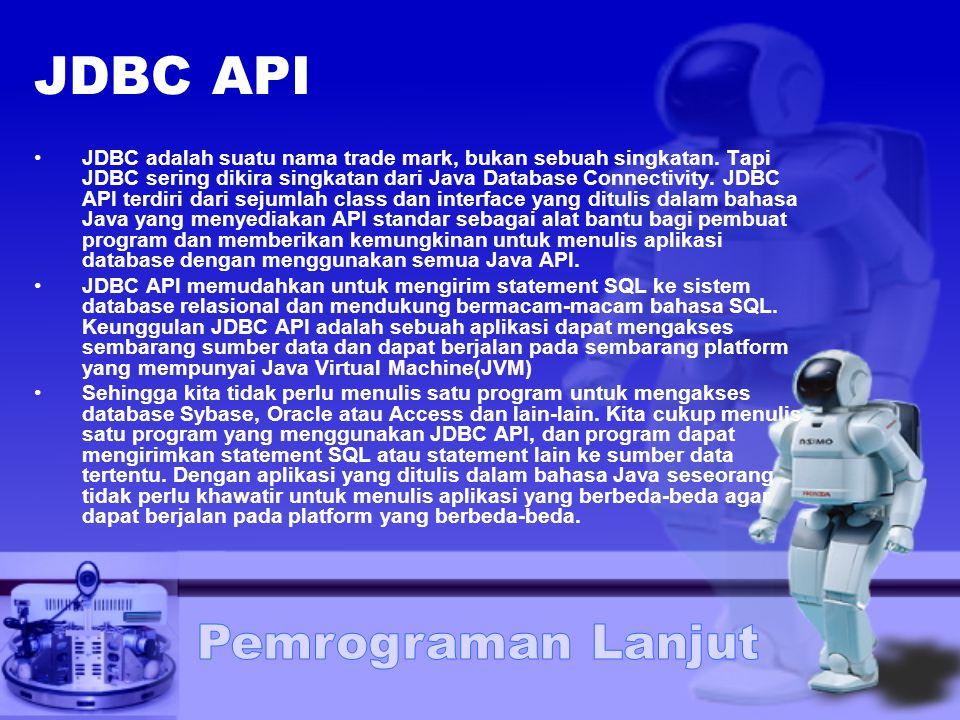 JDBC API JDBC adalah suatu nama trade mark, bukan sebuah singkatan. Tapi JDBC sering dikira singkatan dari Java Database Connectivity. JDBC API terdir