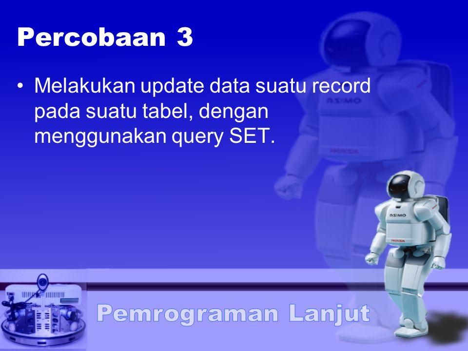 Percobaan 3 Melakukan update data suatu record pada suatu tabel, dengan menggunakan query SET.