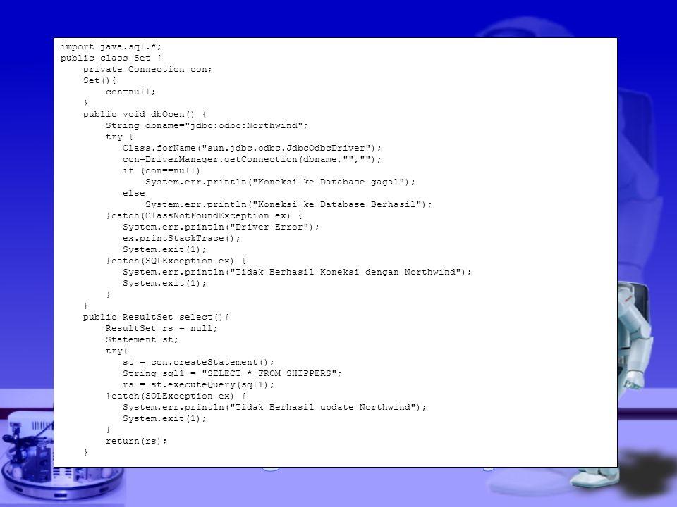 import java.sql.*; public class Set { private Connection con; Set(){ con=null; } public void dbOpen() { String dbname=
