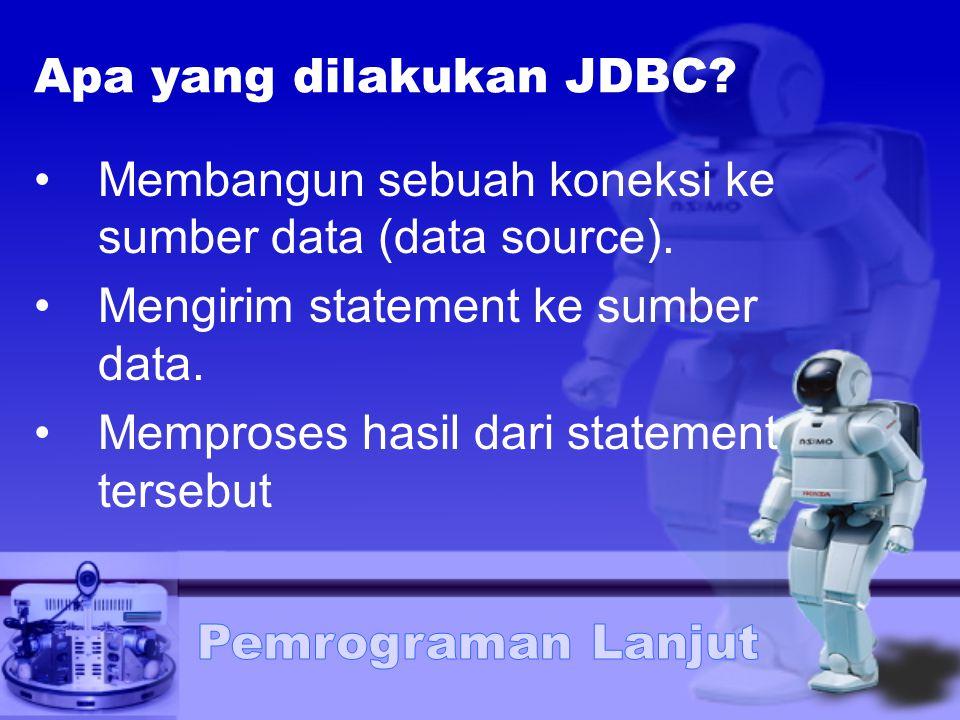 Apa yang dilakukan JDBC? Membangun sebuah koneksi ke sumber data (data source). Mengirim statement ke sumber data. Memproses hasil dari statement ters