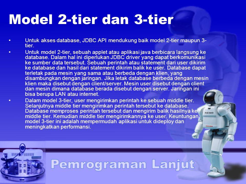 Model 2-tier dan 3-tier Untuk akses database, JDBC API mendukung baik model 2-tier maupun 3- tier. Untuk model 2-tier, sebuah applet atau aplikasi jav