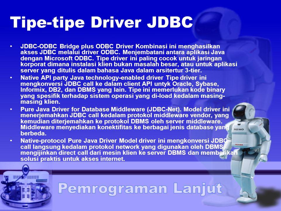 Tipe-tipe Driver JDBC JDBC-ODBC Bridge plus ODBC Driver Kombinasi ini menghasilkan akses JDBC melalui driver ODBC. Menjembatani antara aplikasi Java d