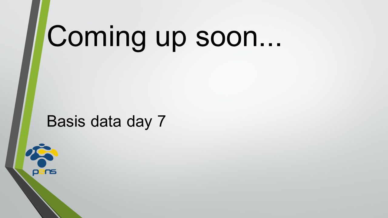 Coming up soon... Basis data day 7