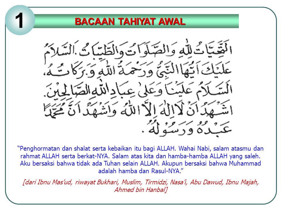 """""""Penghormatan dan shalat serta kebaikan itu bagi ALLAH. Wahai Nabi, salam atasmu dan rahmat ALLAH serta berkat-NYA. Salam atas kita dan hamba-hamba AL"""