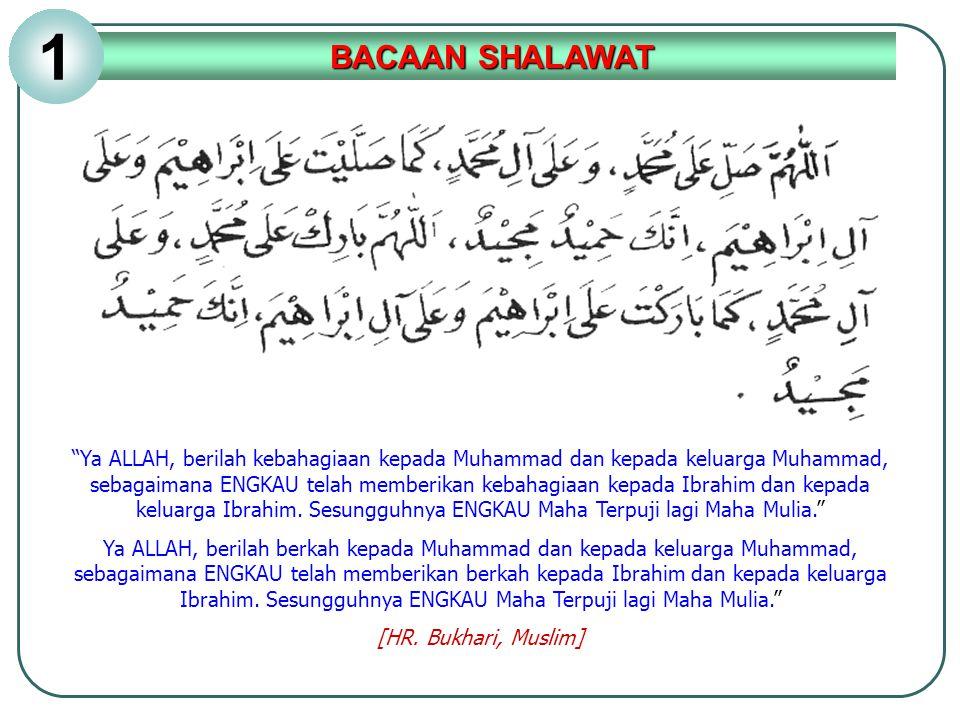 """""""Ya ALLAH, berilah kebahagiaan kepada Muhammad dan kepada keluarga Muhammad, sebagaimana ENGKAU telah memberikan kebahagiaan kepada Ibrahim dan kepada"""