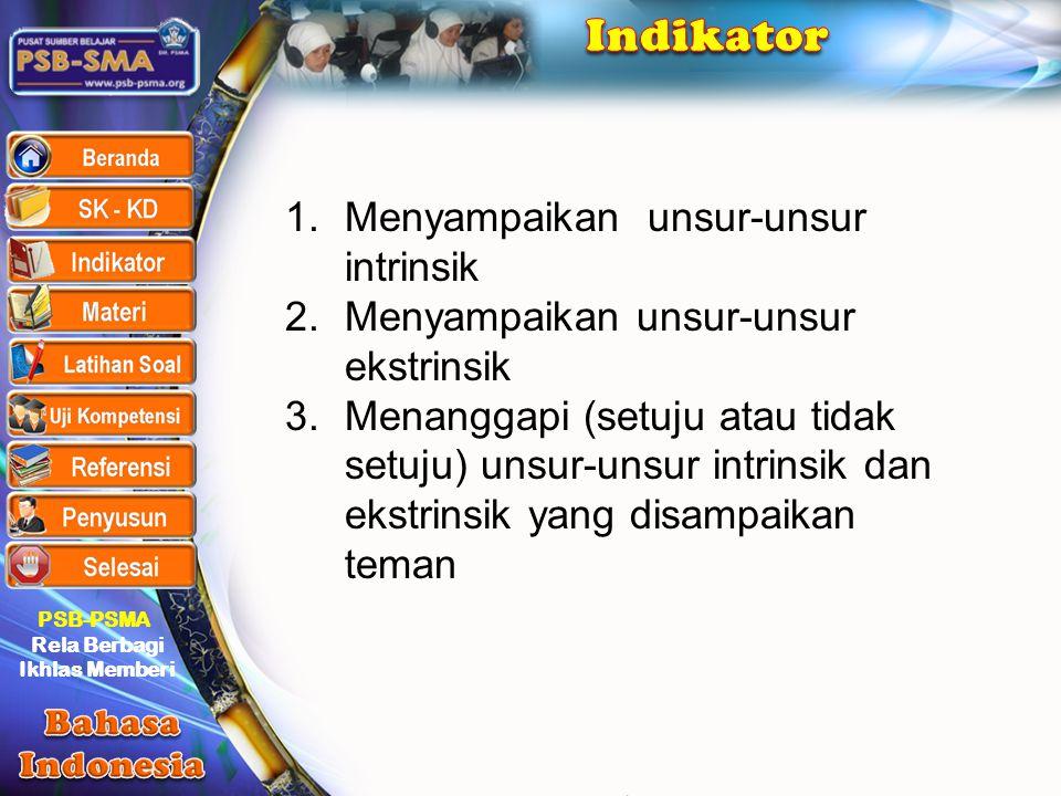 PSB-PSMA Rela Berbagi Ikhlas Memberi 1.Menyampaikan unsur-unsur intrinsik 2.Menyampaikan unsur-unsur ekstrinsik 3.Menanggapi (setuju atau tidak setuju