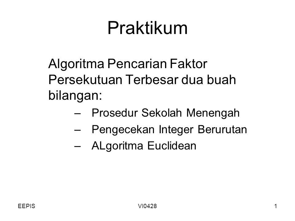 EEPISVI04281 Praktikum Algoritma Pencarian Faktor Persekutuan Terbesar dua buah bilangan: –Prosedur Sekolah Menengah –Pengecekan Integer Berurutan –AL