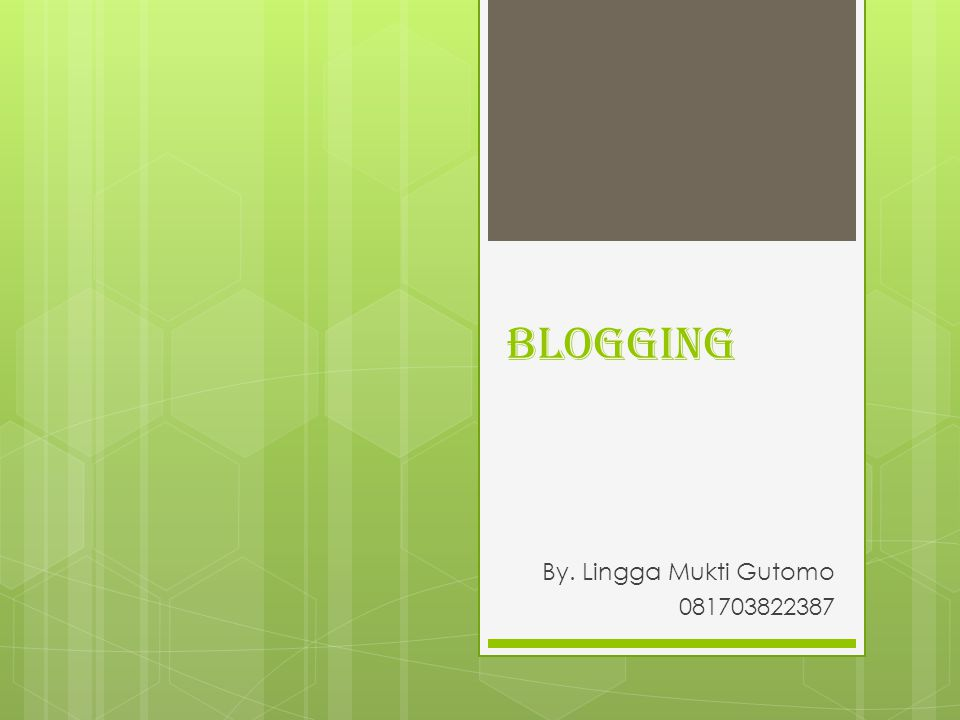BLOGging By. Lingga Mukti Gutomo 081703822387