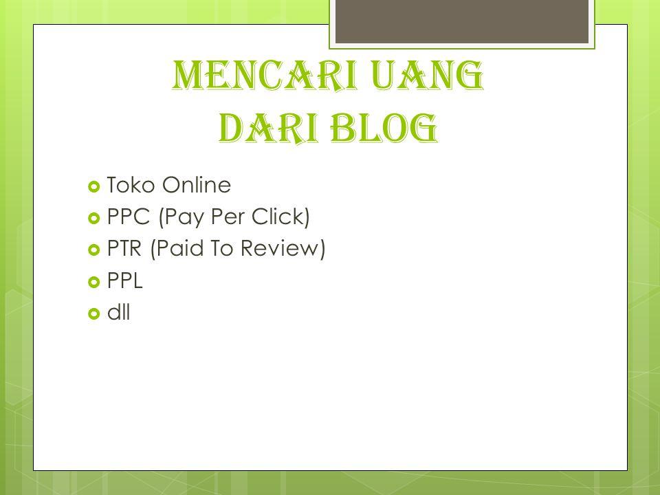 MENCARI UANG DARI BLOG  Toko Online  PPC (Pay Per Click)  PTR (Paid To Review)  PPL  dll