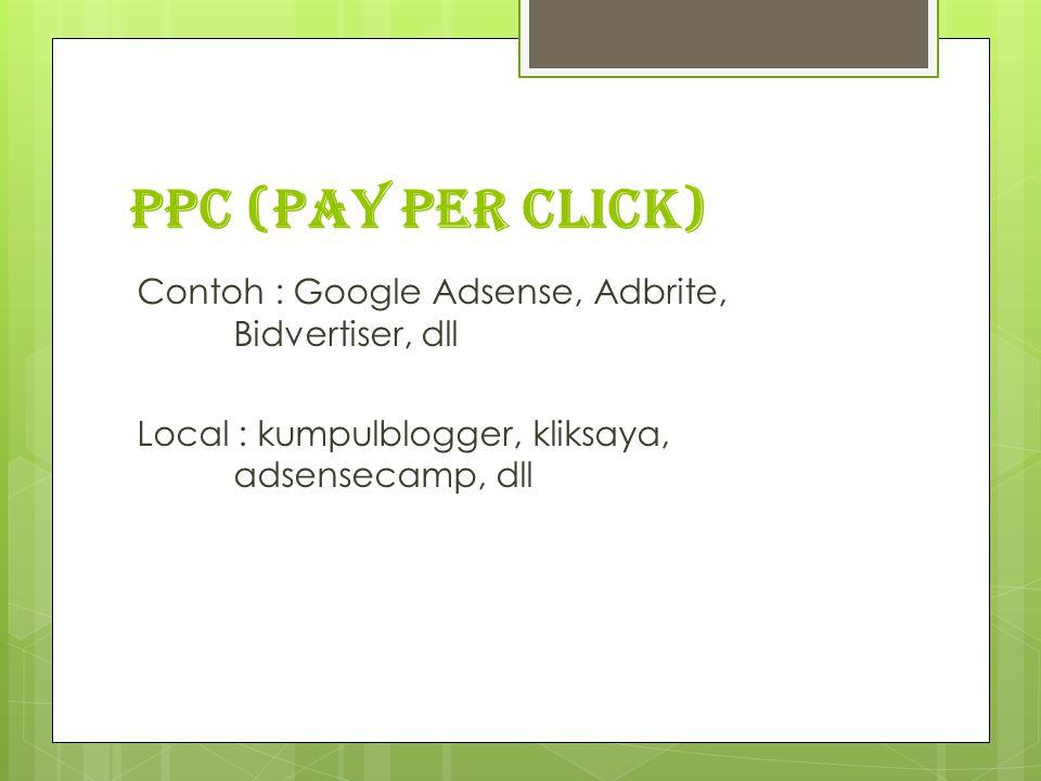 PPC (Pay Per Click) Contoh : Google Adsense, Adbrite, Bidvertiser, dll Local : kumpulblogger, kliksaya, adsensecamp, dll