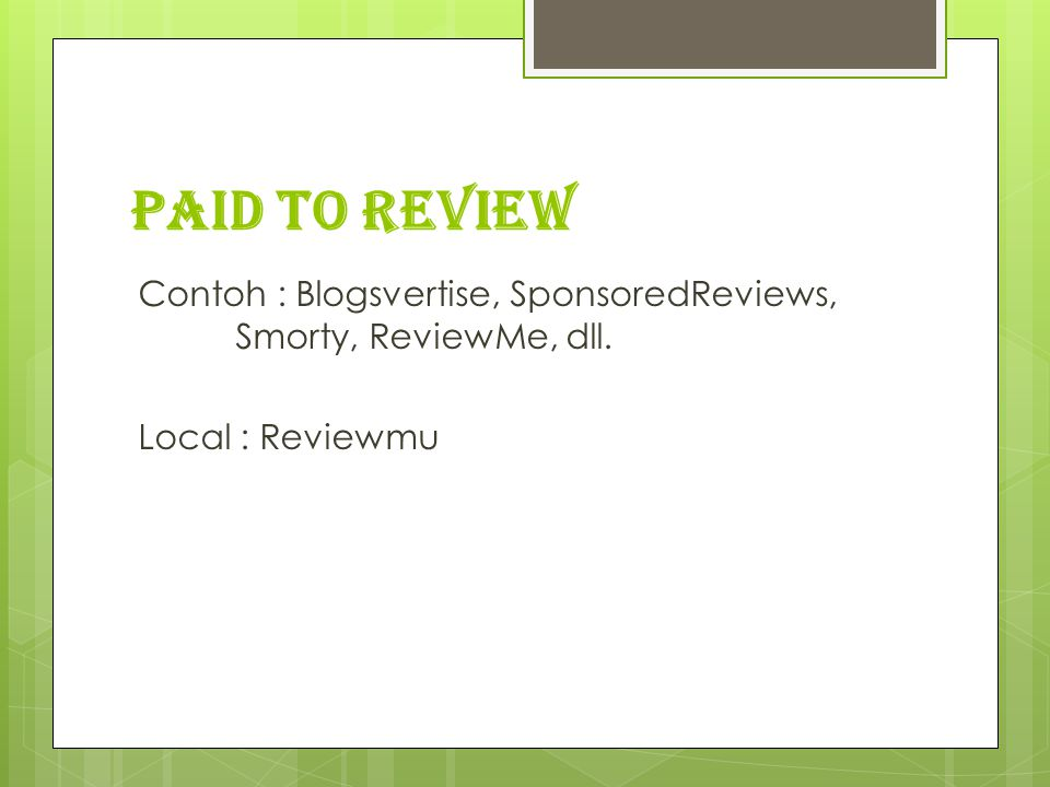 Paid to Review Contoh : Blogsvertise, SponsoredReviews, Smorty, ReviewMe, dll. Local : Reviewmu