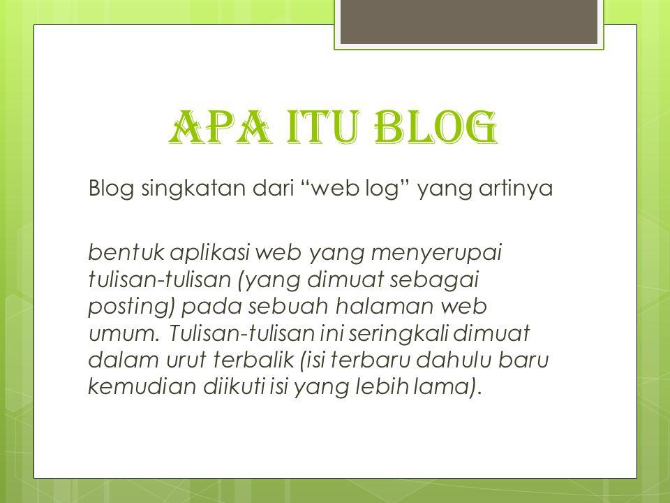 "APA ITU BLOG Blog singkatan dari ""web log"" yang artinya bentuk aplikasi web yang menyerupai tulisan-tulisan (yang dimuat sebagai posting) pada sebuah"