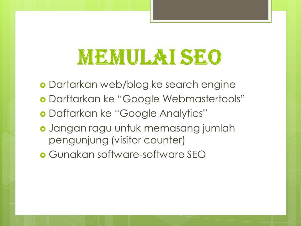 """Memulai seo  Dartarkan web/blog ke search engine  Darftarkan ke """"Google Webmastertools""""  Daftarkan ke """"Google Analytics""""  Jangan ragu untuk memasa"""