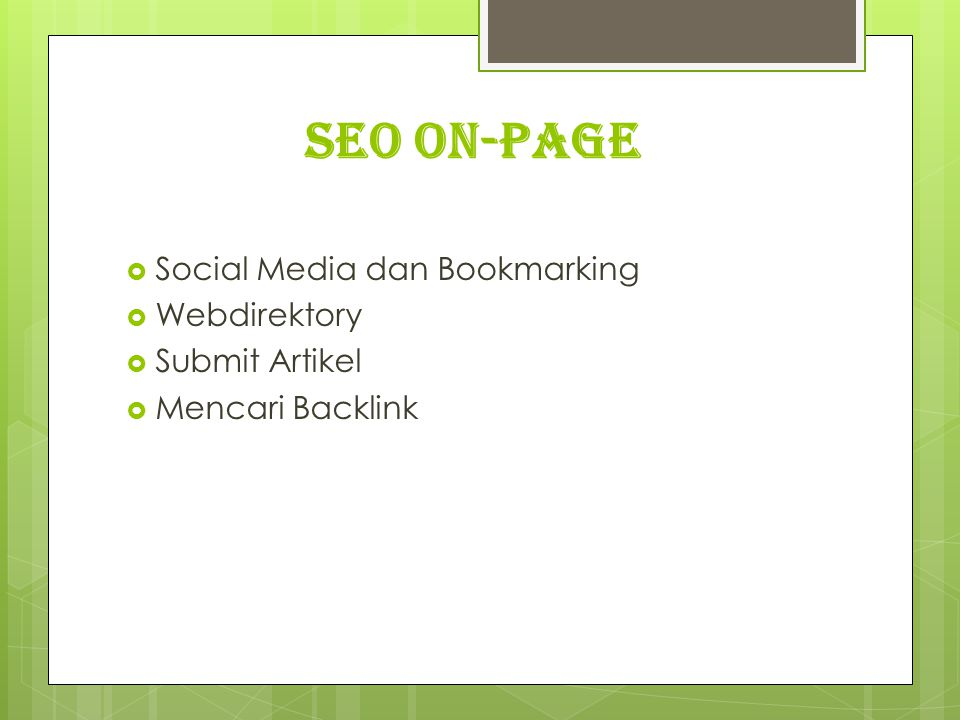 SEO on-page  Social Media dan Bookmarking  Webdirektory  Submit Artikel  Mencari Backlink