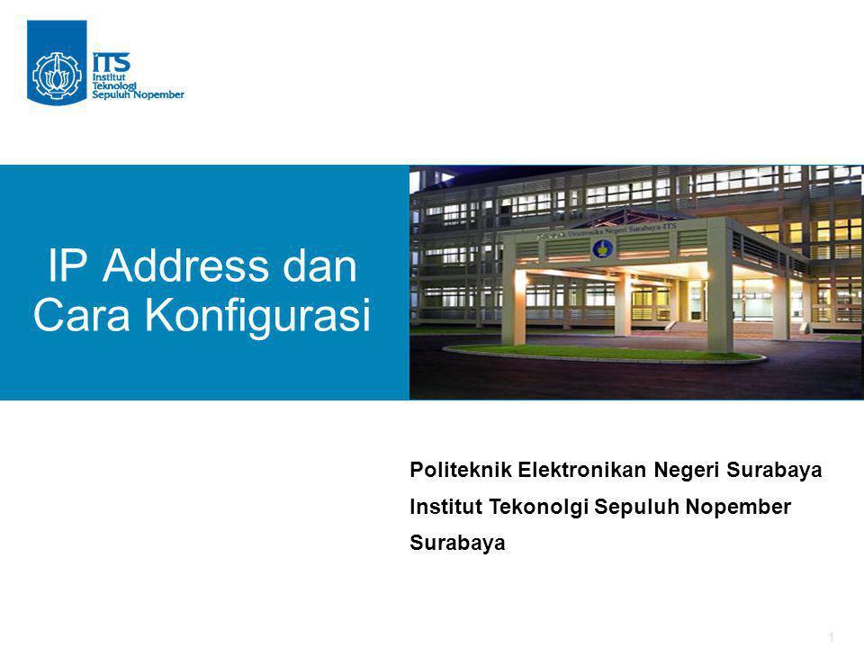 1 IP Address dan Cara Konfigurasi Politeknik Elektronikan Negeri Surabaya Institut Tekonolgi Sepuluh Nopember Surabaya