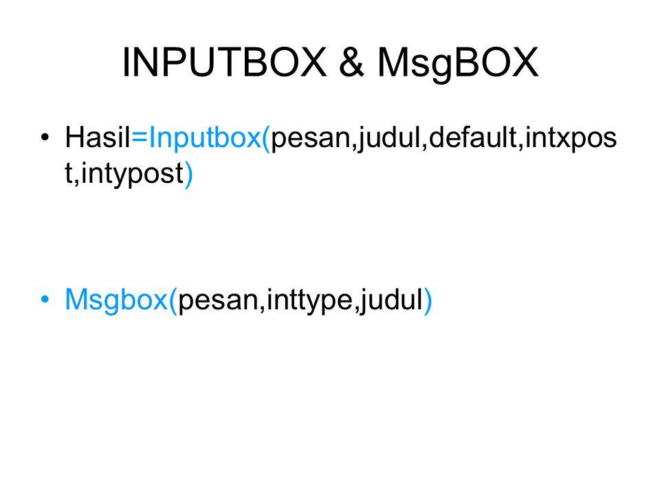 INPUTBOX & MsgBOX Hasil=Inputbox(pesan,judul,default,intxpos t,intypost) Msgbox(pesan,inttype,judul)