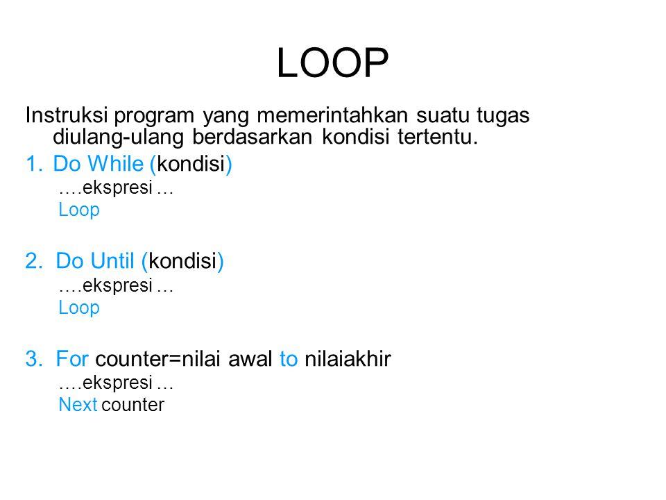LOOP Instruksi program yang memerintahkan suatu tugas diulang-ulang berdasarkan kondisi tertentu. 1.Do While (kondisi) ….ekspresi … Loop 2. Do Until (